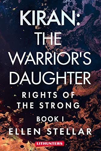 Kiran: The Warrior's Daughter: A Young Adult Sci-fi Romance by Ellen Stellar