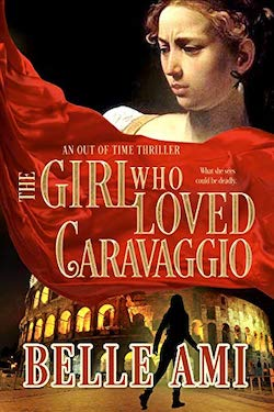 The Girl who loved Caravaggio (Out of Time Thriller Series Book 2) by Belle Ami