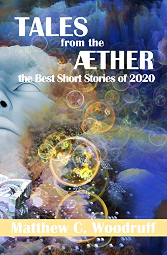 TALES from the AETHER: The Best Short Stories of 2020 by Matthew Woodruff