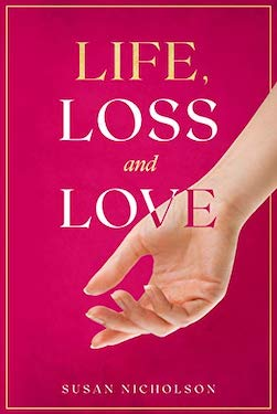 Life, Loss and Love by Susan Nicholson