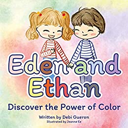 Eden and Ethan Discover the Power of Color by Debi Gueron