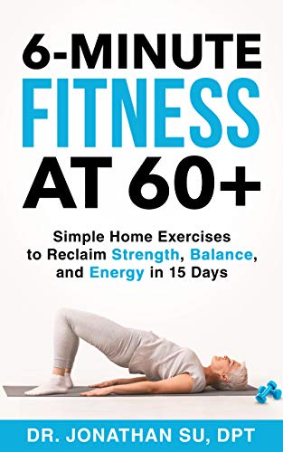 6-Minute Fitness at 60+ by Jonathan Su
