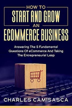 How to Start and Grow an E-Commerce Business by Charles Camisasca