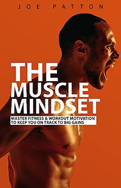 THE MUSCLE MINDSET by Joe Patton