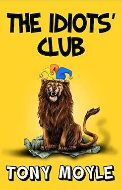 The Idiots' Club by Tony Moyle
