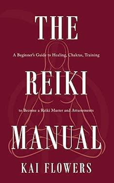 The Reiki Manual by Kai Flowers