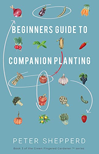 Beginners Guide to Companion Planting by Peter Shepperd