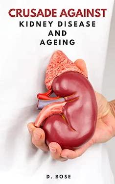 Crusade Against Kidney Disease & Ageing by D. Bose